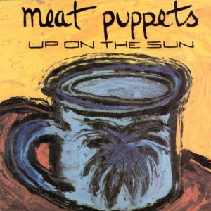 MeatPuppets_-_UpOnTheSun